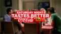 Coca Cola 'Saturday night tastes better' by Coca Cola