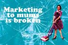 Why marketing to mums is broken