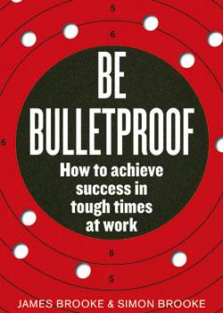 Be Bulletproof, by James & Simon Brooke
