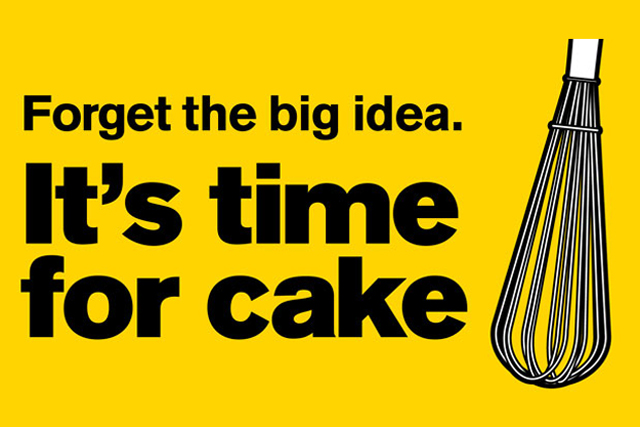 Forget the big idea - it's time for cake