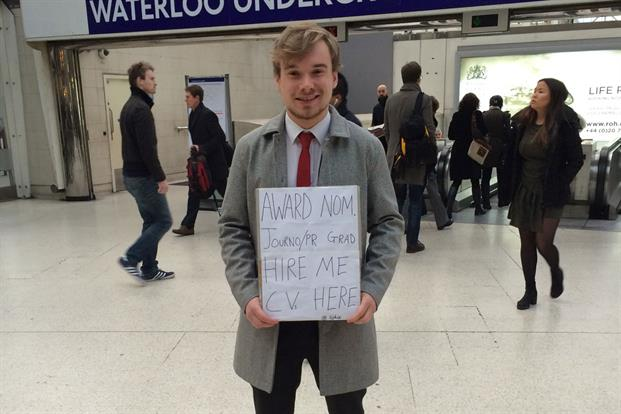 It was Samuel Dix's lucky day as he stood inside Waterloo Station holding a 'hire me' sign in the hope that a passer-by would give him a job. The 22-year-old media graduate caught the eye of Kirsty Langan, a senior director of Clarity PR, who offered him a junior role at the agency. After being thrown out of Charing Cross and Paddington stations, is t was a case of third time lucky for Dix and it shows that persistence and standing out from the crowd really does pay off.