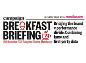 Mediacom and Campaign Breakfast Briefing: Bridging the brand v performance divide: Combining fame and first-party data   18 November