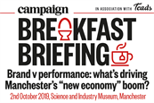 "Campaign Breakfast Briefing: Brand v performance: what's driving Manchester's ""new economy"" boom? 