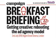 Campaign Breakfast Briefing:  Getting creative: rebooting the ad agency model   02 July 2019
