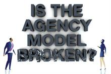 Is the agency model broken?