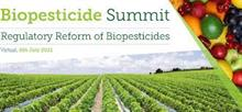 'Now is the time' for regulatory reform Biopesticide Summit 2021 hears