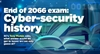 End of 2066 Exam: Cyber-security History