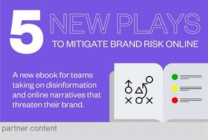 5 new plays to mitigate risk when disinformation and online narratives threaten your brand