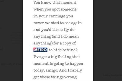 Metro helps you hide from people you hate on the tube, brand says in new campaign