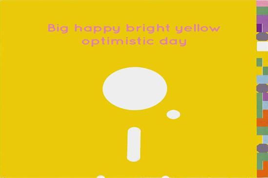 Blue Monday? No, it's Big Happy Bright Yellow Optimistic Day
