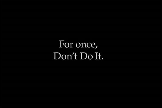 "Nike ""For once, don't do it"" by Wieden & Kennedy Portland"