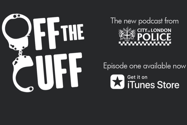 Off the Cuff: The City of London Police's new six-part podcast