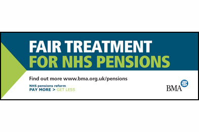 BMA campaign materials such as this window sticker bear the strapline 'Fair Treatment for NHS Pensions'.