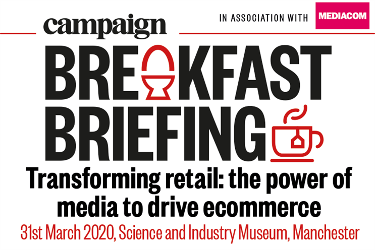 Campaign Breakfast Briefing: Transforming retail: the power of media to drive ecommerce. The Northern Edition | 31 March | Science and Industry Museum, Manchester
