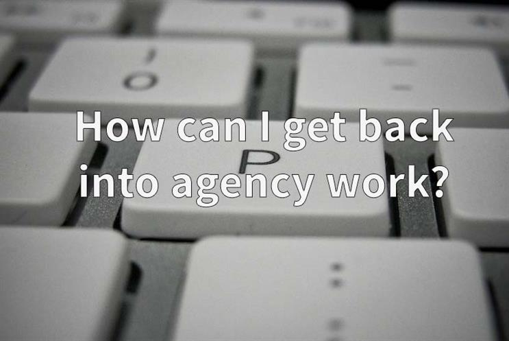 Career Quandary: How can I get back into agency work?