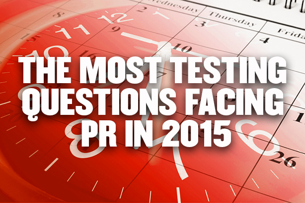 The ten most testing questions facing PR in 2015
