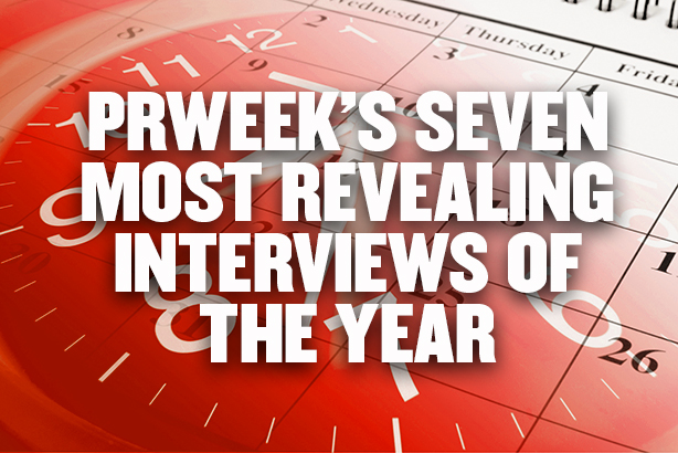 PRWeek's seven most revealing interviews of the year